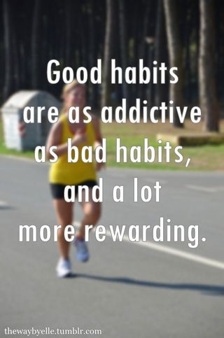 Goo-habits-are-as-addictive-as-bad-habits-and-a-lot-more-rewarding